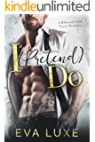 I (Pretend) Do: A Billionaire Fake Fiance Romance