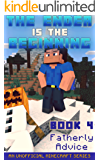 Minecraft: Diary - The Ender Is The Beginning (Book 4) - Fatherly Advice (An Unofficial Minecraft Series)