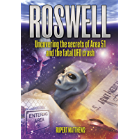 Roswell: Uncovering the secrets of Area 51 and the fatal UFO crash
