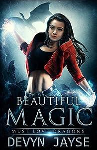 Beautiful Magic: An Urban Fantasy Story (Must Love Dragons Book 1)