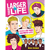 Larger Than Life: A History of Boy Bands from NKOTB to BTS (English Edition)