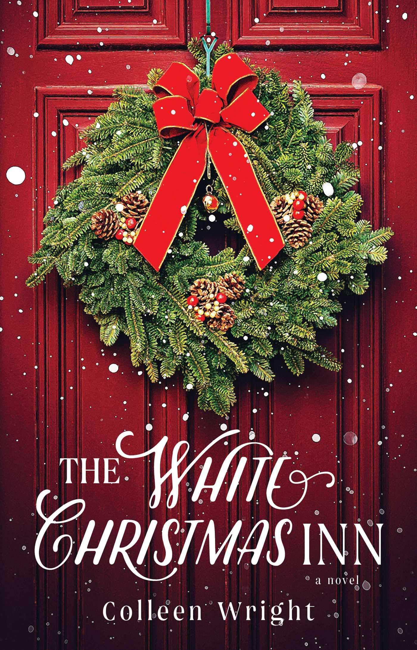 The Christmas Inn.The White Christmas Inn A Novel Colleen Wright