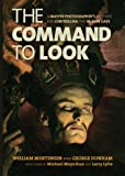 Command to Look, The : A Master Photographer's Method for Controlling the Human Gaze