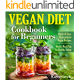 Vegan Diet - Cookbook for Beginners: Quick & Easy High-protein Vegan Recipes. Weekly Meal Plan for Healthy Eating…