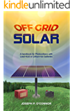 Off Grid Solar: A handbook for Photovoltaics with Lead-Acid or Lithium-Ion batteries (English Edition)