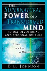 The Supernatural Power of a Transformed Mind: 40-Day Devotional and Personal Journal Kindle Edition