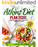 Atkins Diet Plan 2020: The Complete Beginner's Guide With 4 Weeks Meal Plan to Shed Weight and Feel Great