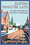 Eleven Minutes Late: A Train Journey to the Soul of Britain (English Edition)