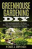 Greenhouse Gardening DIY: A Comprehensive Guide