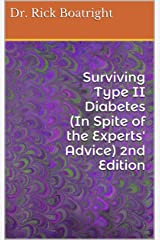 Surviving Type II Diabetes (In Spite of the Experts' Advice) Kindle Edition