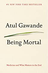 Being Mortal: Medicine and What Matters in the End Kindle Edition