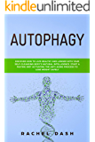 Autophagy: Discover How to Live Healthy and Longer with Your Self-Cleansing Body's Natural Intelligence. Start a Fasting…