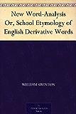 New Word-Analysis Or, School Etymology of English Derivative Words