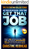 GET THAT JOB!  ACE Your JOB Interview - Every Time!: First Job Interviewing Tips!  Job Interview Weaknesses! Key Job Interview Questions! Master Good Job ... (Tips to Starting College Series Book 1)