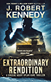 Extraordinary Rendition (Special Agent Dylan Kane Thrillers Book 9)