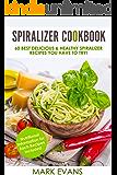 Spiralizer Cookbook: 60 Best Delicious & Healthy Spiralizer Recipes You Have to Try! (Spiralizer Cookbook Series 1)