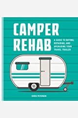 Camper Rehab: A Guide to Buying, Repairing, and Upgrading Your Travel Trailer Paperback