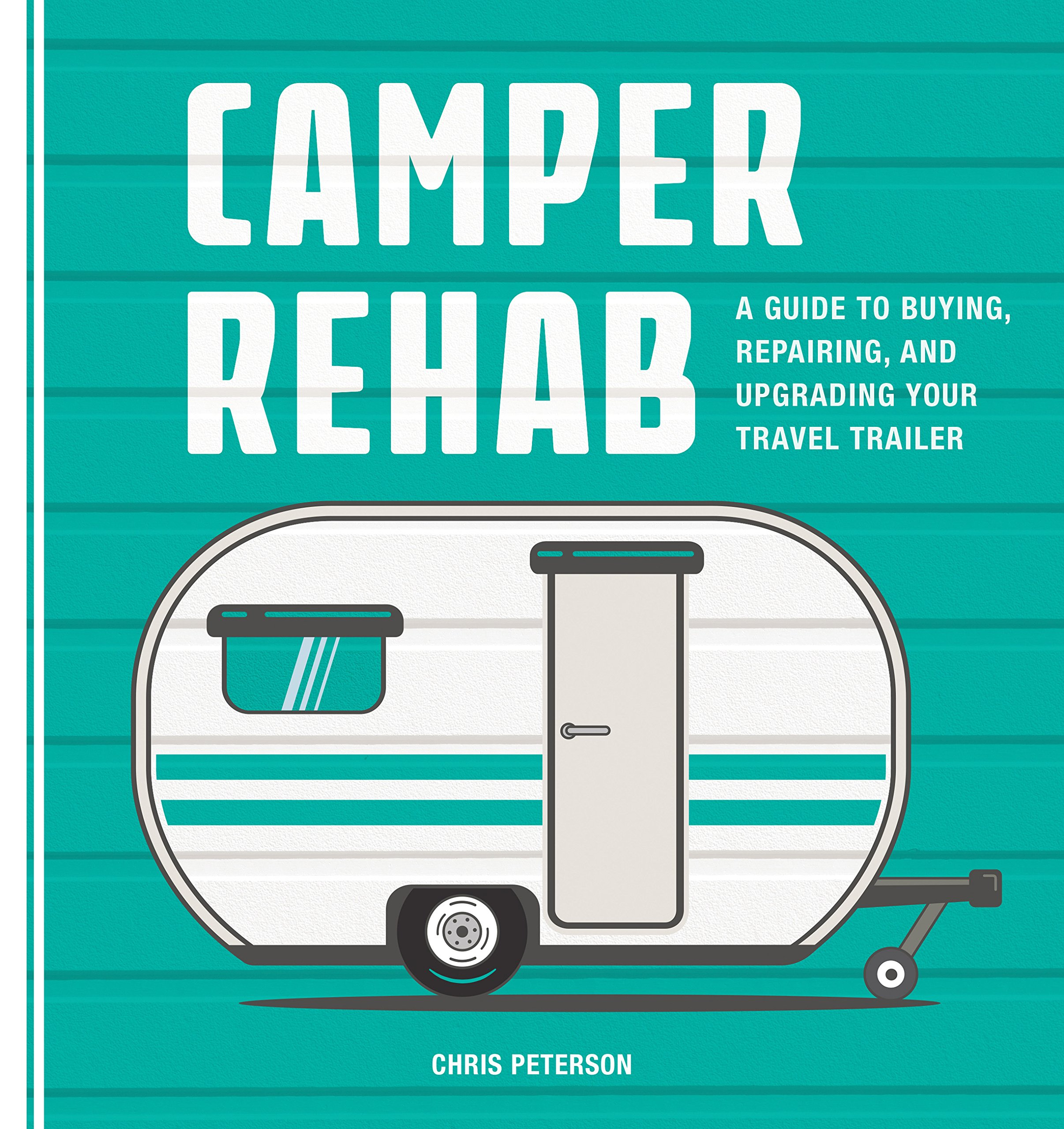 Camper Rehab A Guide To Buying Repairing And Upgrading Your Our Trailer Wiring Travel Chris Peterson 9780760353523 Books