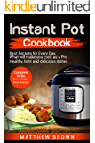 Instant Pot Cookbook: Best Recipes for Every Day, What will make you cook as a  Pro: Healthy, Light and Delicious Dishes, Complete Guide, Tips & Tricks, New Release