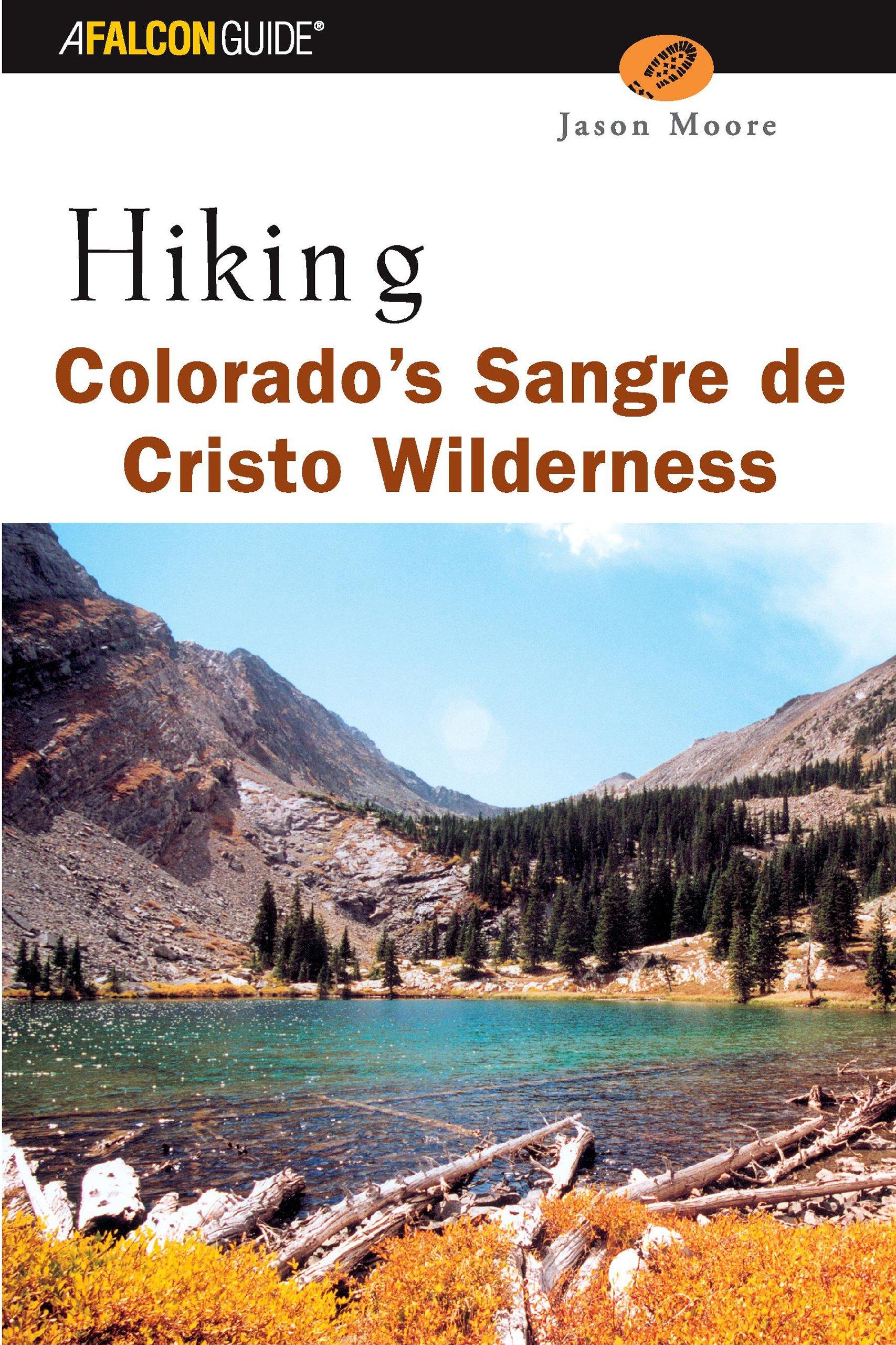Falcon Hiking Colorado's Sangre De Cristo Wilderness  Falcon Guide Hiking Colorado's Sangre De Christo Wilderness