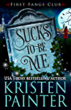 Sucks To Be Me: A Paranormal Women's Fiction Novel (First Fangs Club Book 1) (English Edition)