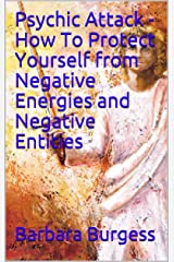 Psychic Attack - How To Protect Yourself from Negative Energies and Negative Entities Kindle Edition