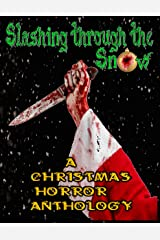 Slashing through the Snow: A Christmas Horror Anthology Kindle Edition