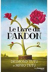 Le livre du pardon : Quatre étapes pour transformer nos vies et le monde (French Edition) Kindle Edition