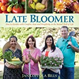 Late Bloomer: How to Garden with Comfort, Ease and Simplicity in the Second Half of Life