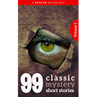 99 Classic Mystery Short Stories Vol.1 : Works by Arthur Conan Doyle, E. Phillips Oppenheim, Fred M. White, Rudyard Kipling, Wilkie Collins, H.G. Wells...and ... Readym Anthologies Book 3) (English Edition)