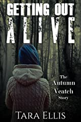 Getting Out Alive: The Autumn Veatch Story (True Stories of Survival Book 1) Kindle Edition