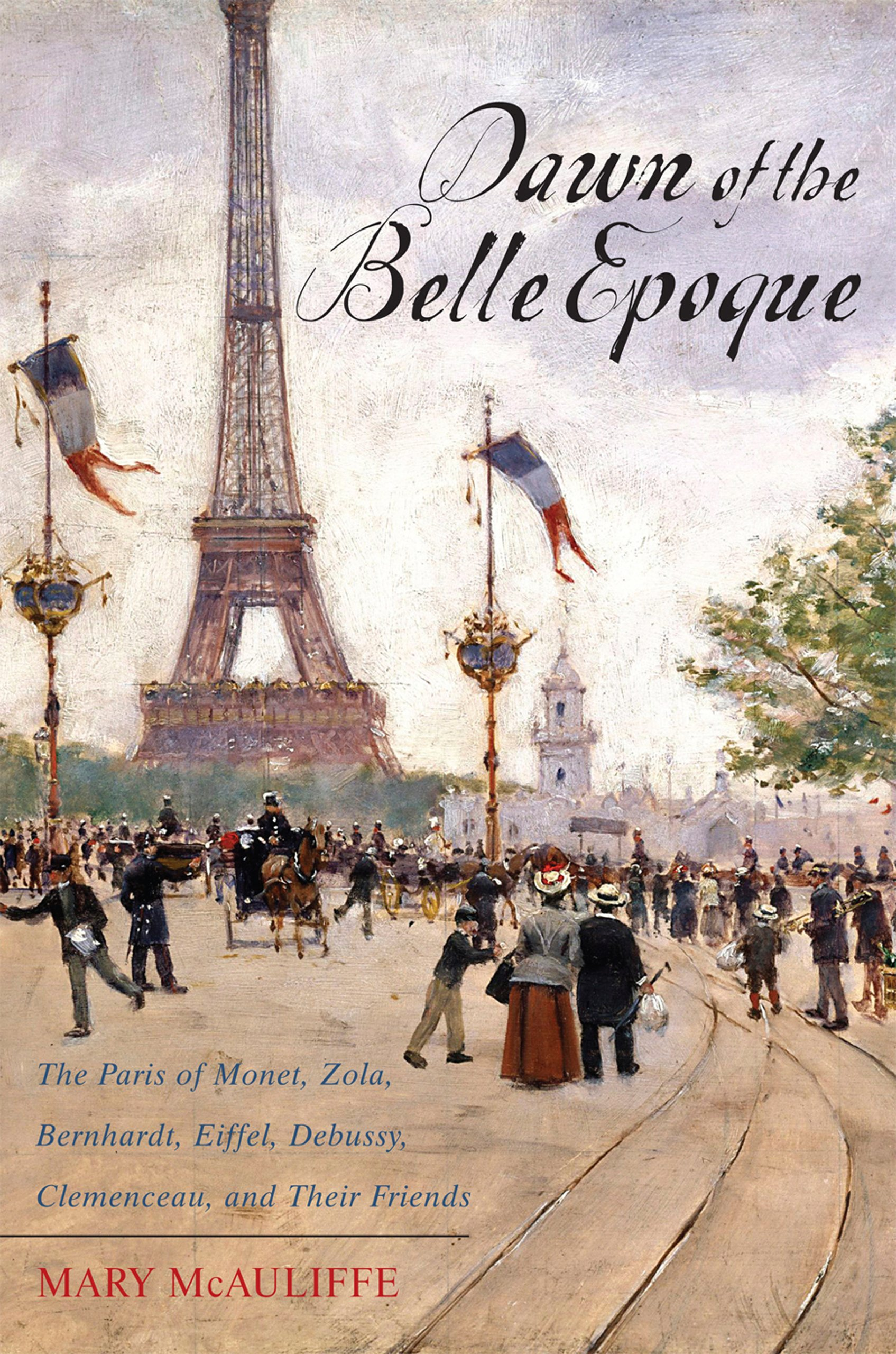 Download Dawn of the Belle Epoque: The Paris of Monet, Zola, Bernhardt, Eiffel, Debussy, Clemenceau, and Their Friends PDF