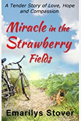 Miracle in the Strawberry Fields: A Tender Story of Love, Hope and Compassion Kindle Edition