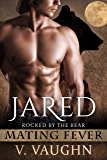 Jared: Mating Fever (Rocked by the Bear Book 5)