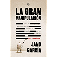 La gran manipulación: Cómo la desinformación convirtió a España en el paraíso del coronavirus (Spanish Edition)
