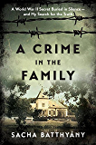 A Crime in the Family: A World War II Secret Buried in Silence--and My Search for the Truth