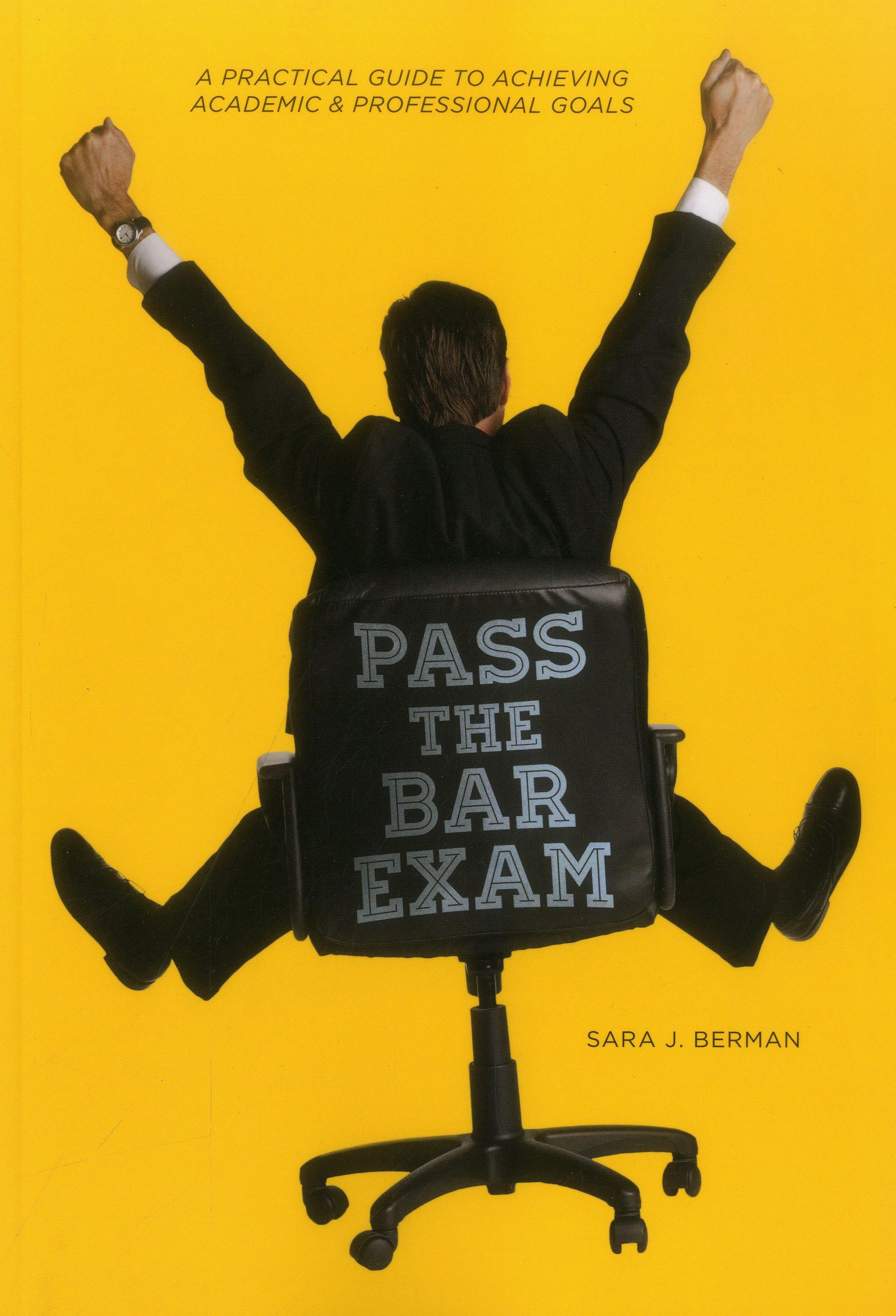 Pass the Bar: A Practical Guide to Achieving Academic & Professional Goals:  Sara Berman: 9781627222389: Amazon.com: Books