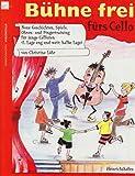 Bühne frei fürs Cello: Neue Geschichten, Spiele, Ohren- und Fingertraining für junge Cellisten (1. Lage eng und weit, halbe Lage)