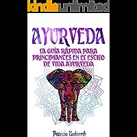 AYURVEDA: La guía rápida para principiantes en el estilo de vida ayurveda