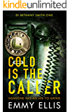 Cold is the Caller: SOMEONE HAS AN AXE TO GRIND (DI Bethany Smith Book 1)