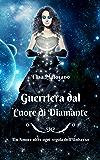 Guerriera dal Cuore di Diamante: Un Amore oltre ogni regola dell'Universo