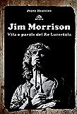 Jim Morrison: Vita e parole del Re Lucertola