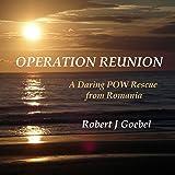 Operation Reunion: Daring POW Rescue from Romania