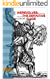 Werewolves: the Definitive Guide: Werewolf History, Fiction, Mythology, and Stories