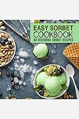 Easy Sorbet Cookbook: 50 Delicious Sorbet Recipes Kindle Edition