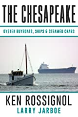 The Chesapeake: Oyster Buyboats, Ships & Steamed Crabs - short stories, fish tales & The Country Philosopher: A Collection of Short Stories from the pages of The Chesapeake Kindle Edition