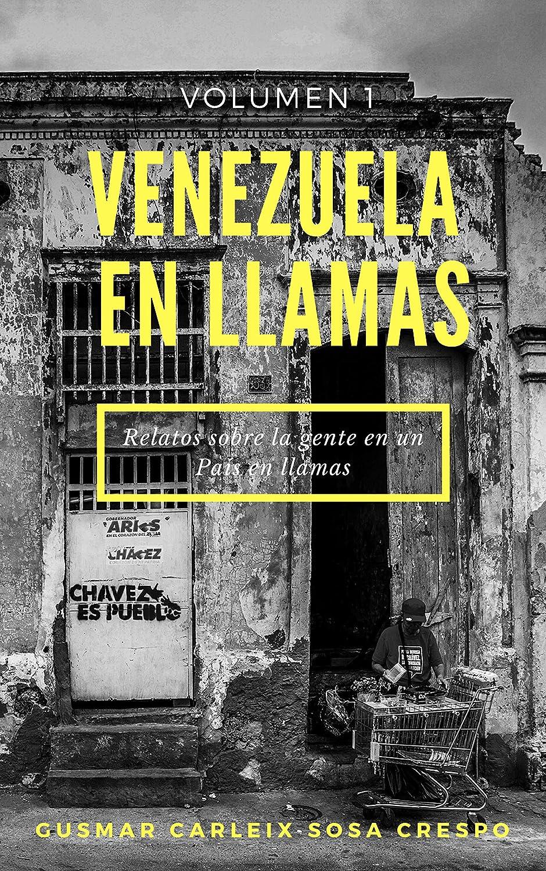 Venezuela en llamas/Vol. 1: Relatos sobre la gente de un país en ...
