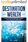 Destination Wealth: Your Guide to Mindset, Money, and Financial Freedom