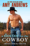 A Doctor for the Cowboy: A Western Cowboy Romance Novel (American Extreme Bull Riders Tour Book 4)
