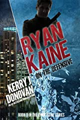 Ryan Kaine: On the Defensive: Book Three in the Ryan Kaine Action Thriller Series Kindle Edition